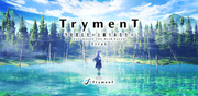 TrymenT —獻給渴望改變的你—,TrymenT ―今を変えたいと願うあなたへ―,TrymenT YoU KnowS ThE DeaR KnowS
