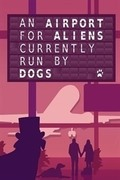 An Airport for Aliens Currently Run by Dogs,An Airport for Aliens Currently Run by Dogs
