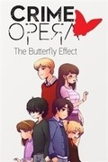 Crime Opera: The Butterfly Effect,rime Opera: The Butterfly Effect