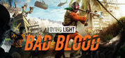 垂死之光:壞血,Dying Light: Bad Blood