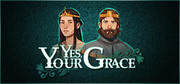 Yes, Your Grace,Yes, Your Grace
